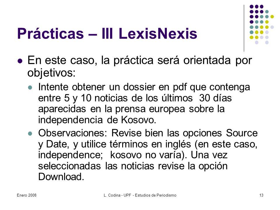 Prácticas – III LexisNexis En este caso, la práctica será orientada por objetivos: Intente obtener un dossier en pdf que contenga entre 5 y 10 noticias de los últimos 30 días aparecidas en la prensa europea sobre la independencia de Kosovo.