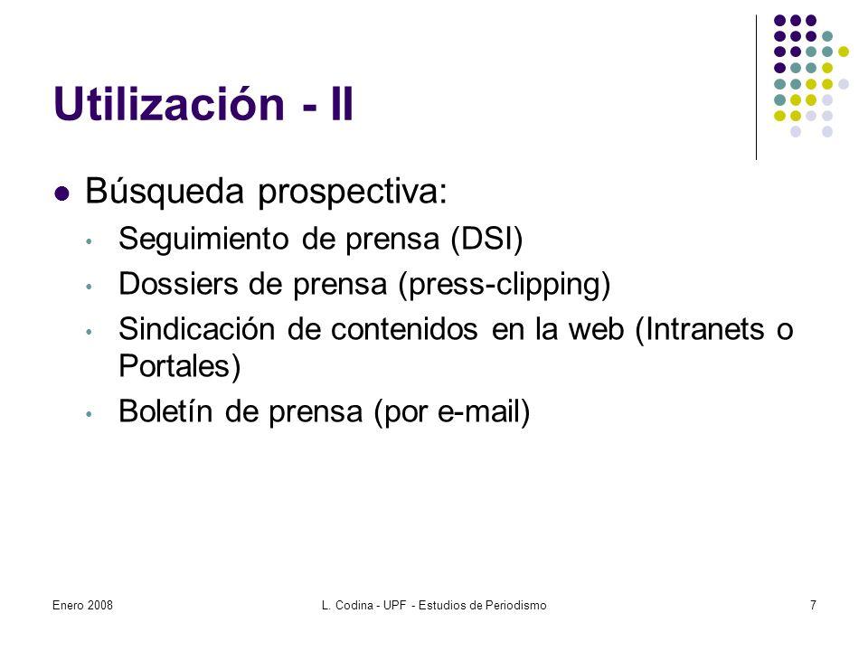 Utilización - II Búsqueda prospectiva: Seguimiento de prensa (DSI) Dossiers de prensa (press-clipping) Sindicación de contenidos en la web (Intranets o Portales) Boletín de prensa (por e-mail) Enero 20087L.