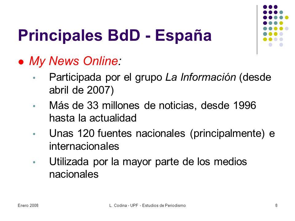Principales BdD - España My News Online: Participada por el grupo La Información (desde abril de 2007) Más de 33 millones de noticias, desde 1996 hasta la actualidad Unas 120 fuentes nacionales (principalmente) e internacionales Utilizada por la mayor parte de los medios nacionales Enero 20088L.
