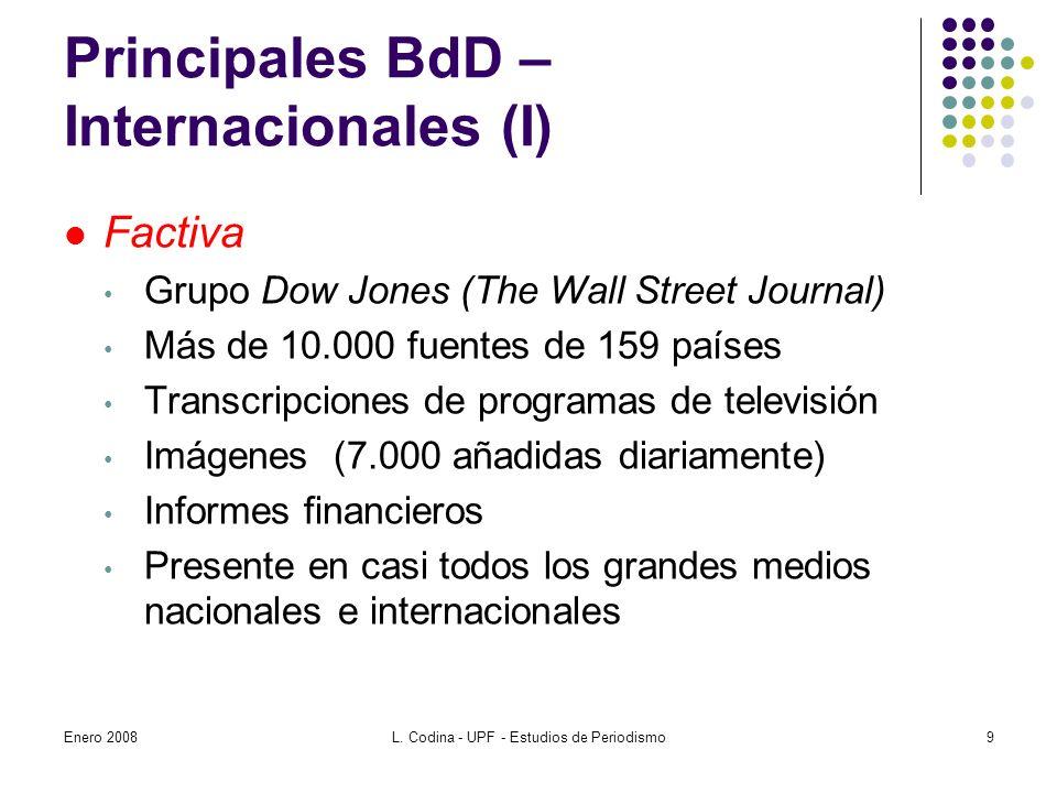Principales BdD – Internacionales (I) Factiva Grupo Dow Jones (The Wall Street Journal) Más de 10.000 fuentes de 159 países Transcripciones de programas de televisión Imágenes (7.000 añadidas diariamente) Informes financieros Presente en casi todos los grandes medios nacionales e internacionales Enero 20089L.