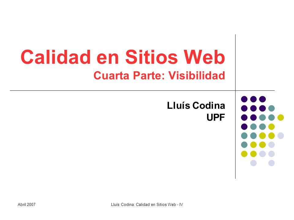 Calidad en Sitios Web Cuarta Parte: Visibilidad Lluís Codina UPF Abril 2007Lluís Codina.
