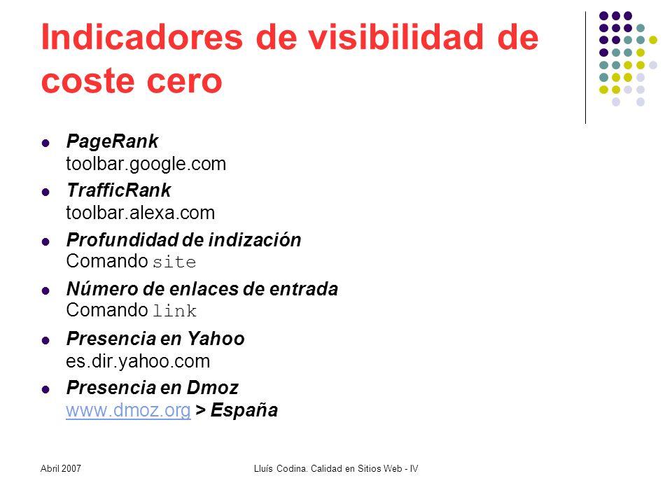 Indicadores de visibilidad de coste cero PageRank toolbar.google.com TrafficRank toolbar.alexa.com Profundidad de indización Comando site Número de enlaces de entrada Comando link Presencia en Yahoo es.dir.yahoo.com Presencia en Dmoz www.dmoz.org > España www.dmoz.org Lluís Codina.
