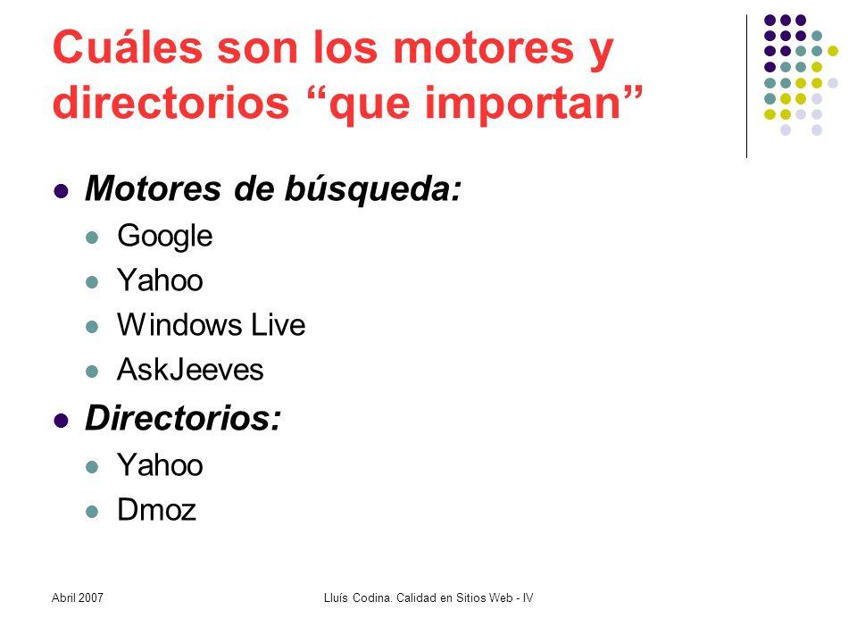 Cuáles son los motores y directorios que importan Motores de búsqueda: Google Yahoo Windows Live AskJeeves Directorios: Yahoo Dmoz Lluís Codina.