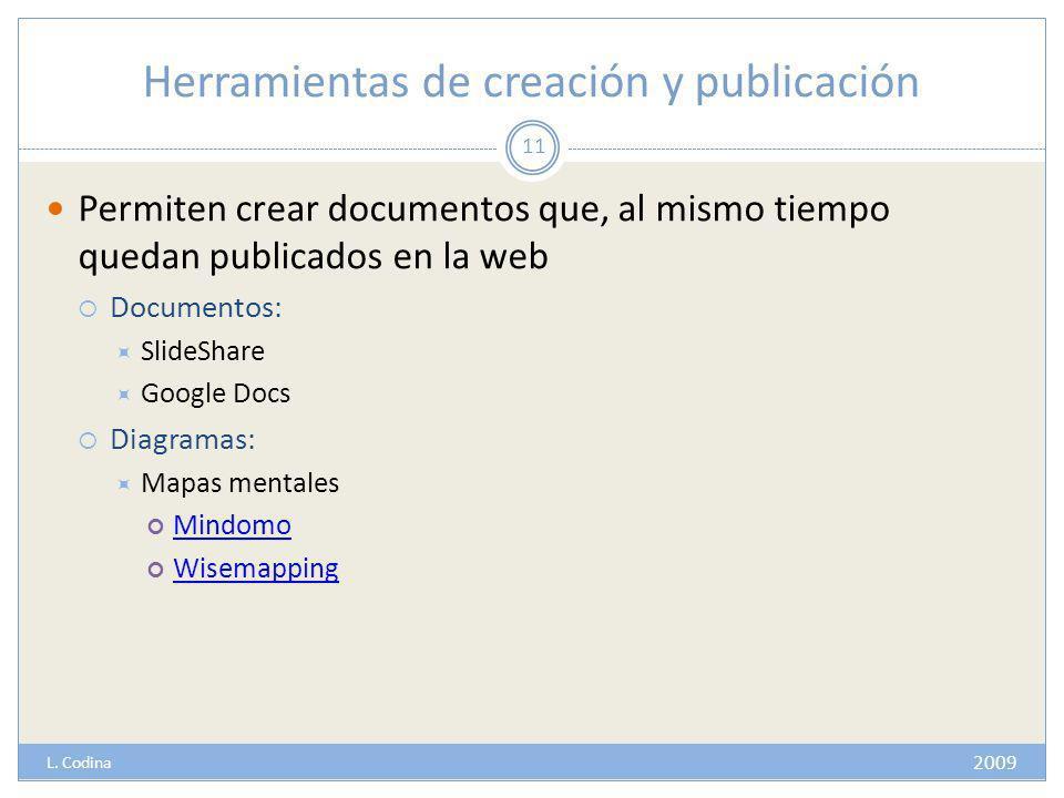 Herramientas de creación y publicación Permiten crear documentos que, al mismo tiempo quedan publicados en la web Documentos: SlideShare Google Docs Diagramas: Mapas mentales Mindomo Wisemapping 11 2009 L.