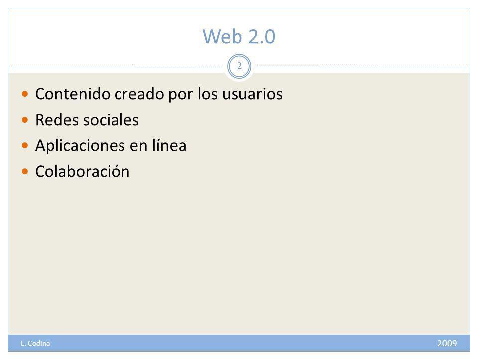 Web 2.0 Contenido creado por los usuarios Redes sociales Aplicaciones en línea Colaboración 2 2009 L.