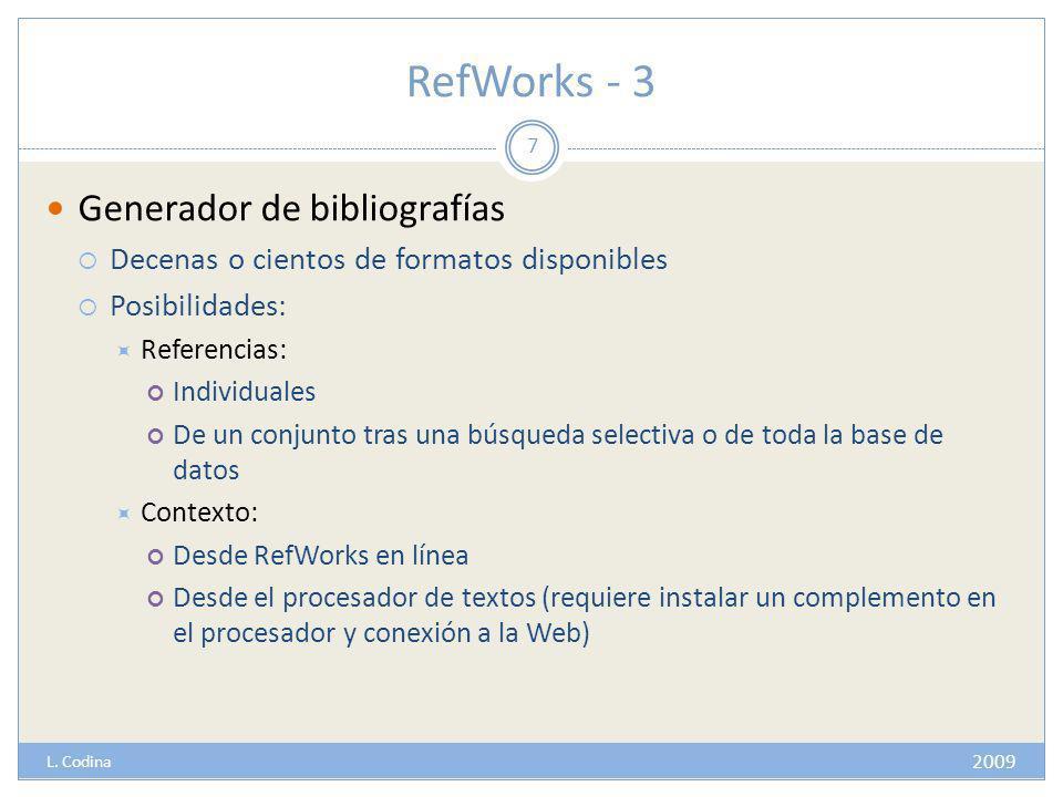 RefWorks - 3 Generador de bibliografías Decenas o cientos de formatos disponibles Posibilidades: Referencias: Individuales De un conjunto tras una búsqueda selectiva o de toda la base de datos Contexto: Desde RefWorks en línea Desde el procesador de textos (requiere instalar un complemento en el procesador y conexión a la Web) 7 2009 L.