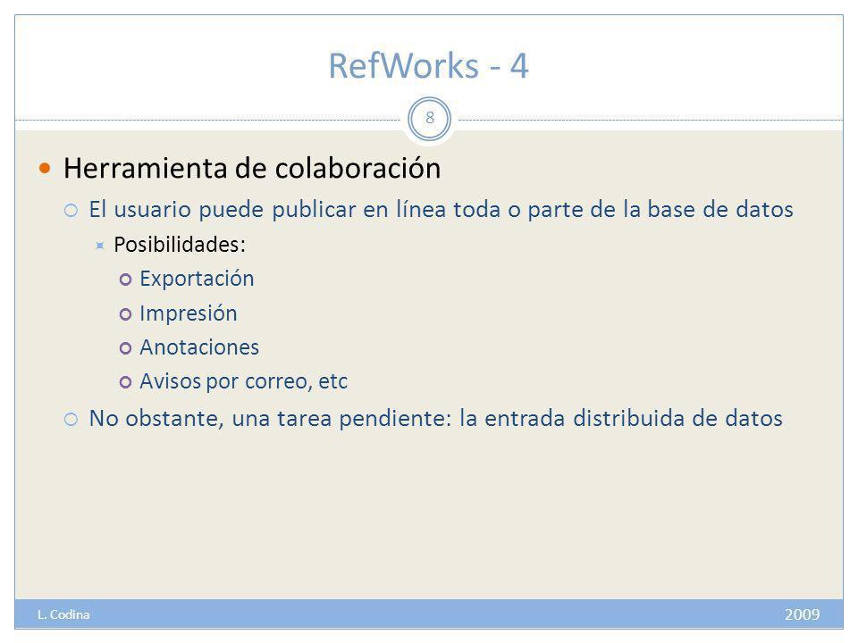 RefWorks - 4 Herramienta de colaboración El usuario puede publicar en línea toda o parte de la base de datos Posibilidades: Exportación Impresión Anotaciones Avisos por correo, etc No obstante, una tarea pendiente: la entrada distribuida de datos 8 2009 L.