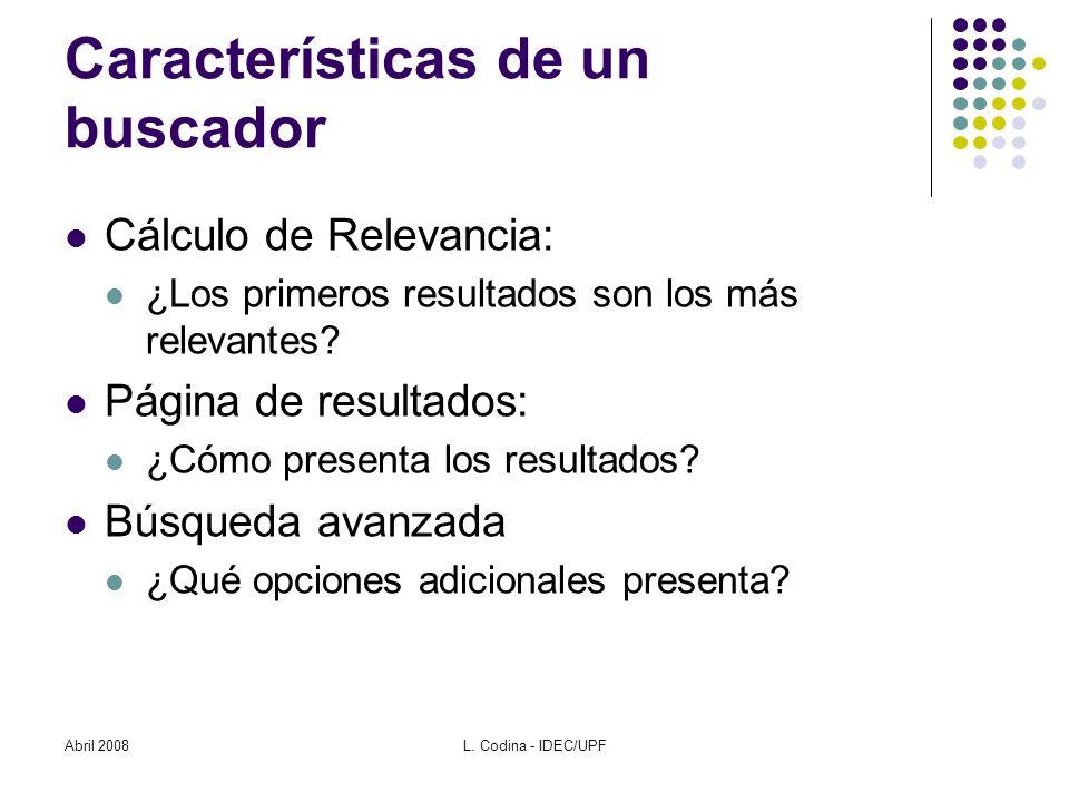 Características de un buscador Cálculo de Relevancia: ¿Los primeros resultados son los más relevantes.
