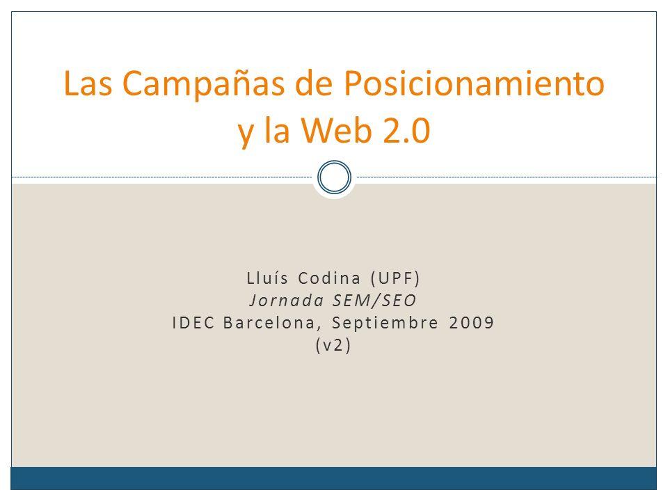 Lluís Codina (UPF) Jornada SEM/SEO IDEC Barcelona, Septiembre 2009 (v2) Las Campañas de Posicionamiento y la Web 2.0