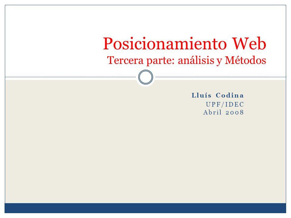 Lluís Codina UPF/IDEC Abril 2008 Posicionamiento Web Tercera parte: análisis y Métodos