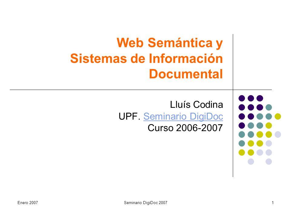 Enero 2007Seminario DigiDoc 20071 Web Semántica y Sistemas de Información Documental Lluís Codina UPF.