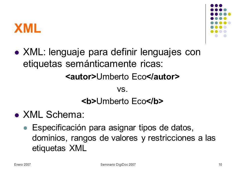 Enero 2007Seminario DigiDoc 200710 XML XML: lenguaje para definir lenguajes con etiquetas semánticamente ricas: Umberto Eco vs.