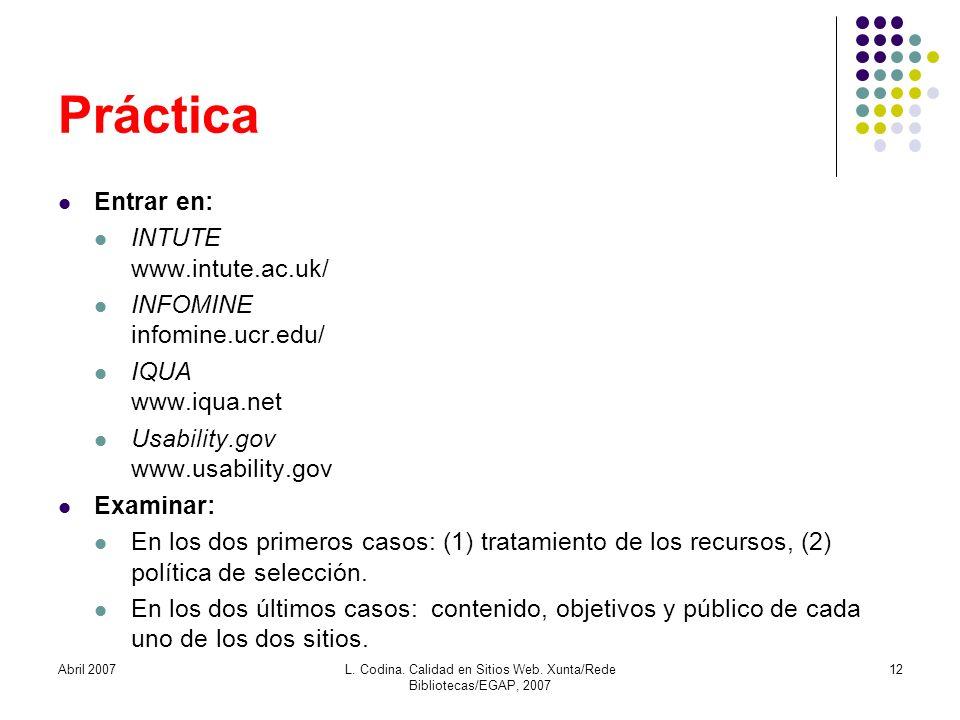Práctica Entrar en: INTUTE www.intute.ac.uk/ INFOMINE infomine.ucr.edu/ IQUA www.iqua.net Usability.gov www.usability.gov Examinar: En los dos primero