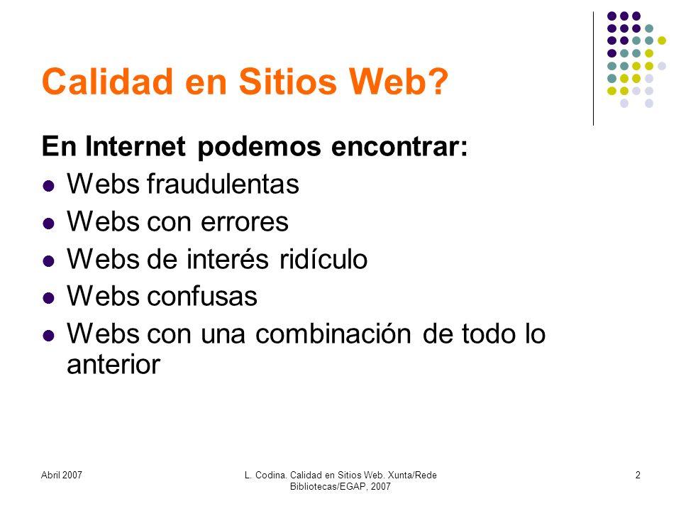 Abril 2007L. Codina. Calidad en Sitios Web. Xunta/Rede Bibliotecas/EGAP, 2007 2 Calidad en Sitios Web? En Internet podemos encontrar: Webs fraudulenta