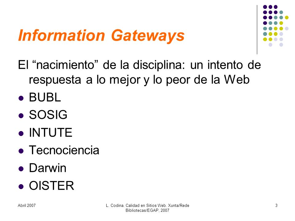 Abril 2007L. Codina. Calidad en Sitios Web. Xunta/Rede Bibliotecas/EGAP, 2007 3 Information Gateways El nacimiento de la disciplina: un intento de res