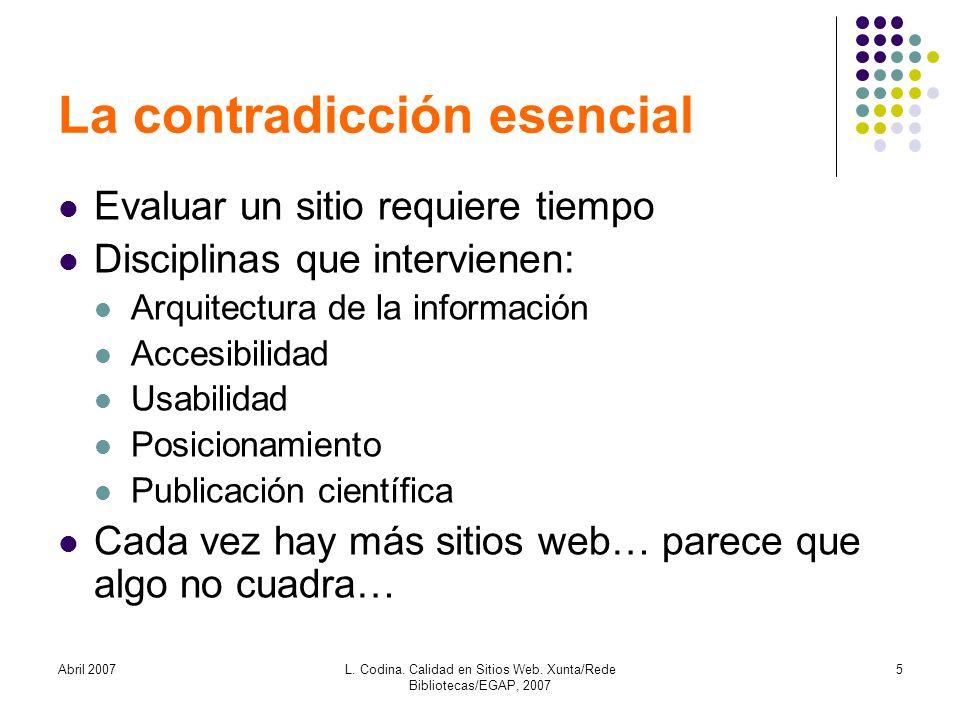 Abril 2007L. Codina. Calidad en Sitios Web. Xunta/Rede Bibliotecas/EGAP, 2007 5 La contradicción esencial Evaluar un sitio requiere tiempo Disciplinas