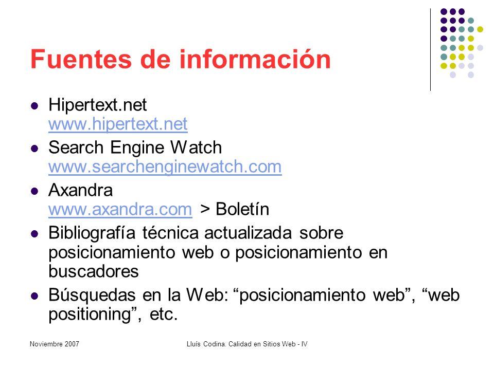 Fuentes de información Hipertext.net www.hipertext.net www.hipertext.net Search Engine Watch www.searchenginewatch.com www.searchenginewatch.com Axandra www.axandra.com > Boletín www.axandra.com Bibliografía técnica actualizada sobre posicionamiento web o posicionamiento en buscadores Búsquedas en la Web: posicionamiento web, web positioning, etc.