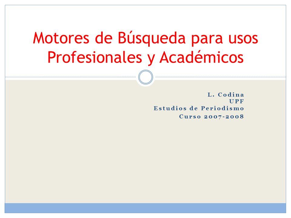 L. Codina UPF Estudios de Periodismo Curso 2007-2008 Motores de Búsqueda para usos Profesionales y Académicos