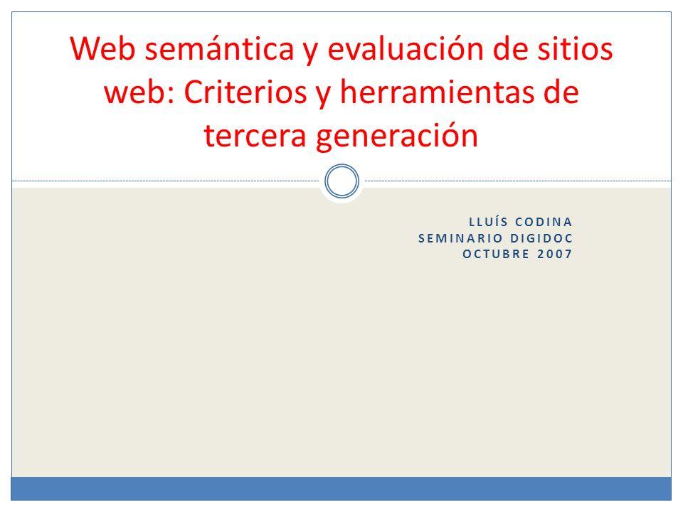 LLUÍS CODINA SEMINARIO DIGIDOC OCTUBRE 2007 Web semántica y evaluación de sitios web: Criterios y herramientas de tercera generación