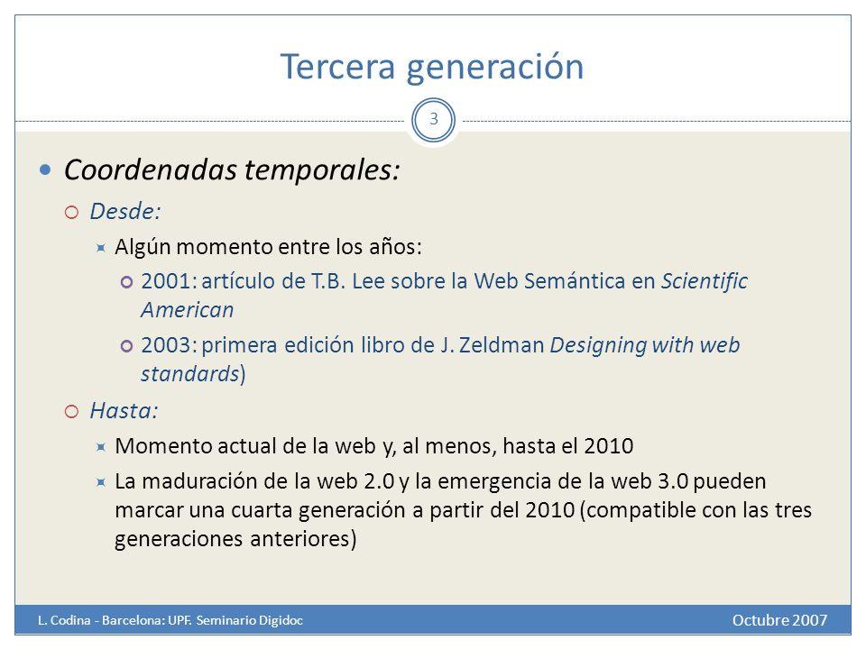 Tercera generación Octubre 2007 L. Codina - Barcelona: UPF. Seminario Digidoc Coordenadas temporales: Desde: Algún momento entre los años: 2001: artíc