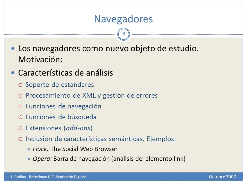 Navegadores Octubre 2007 L. Codina - Barcelona: UPF. Seminario Digidoc 8 Los navegadores como nuevo objeto de estudio. Motivación: Características de