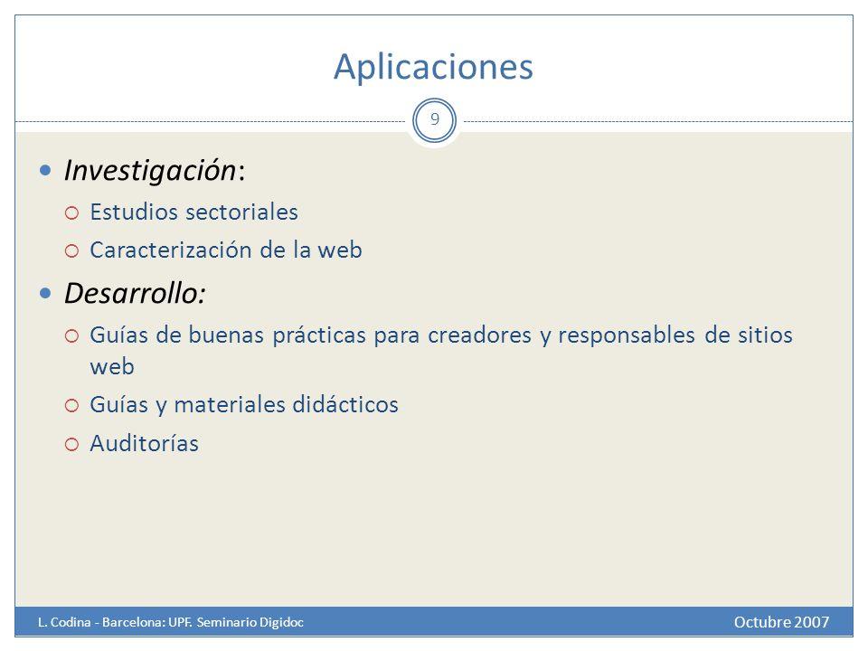 Aplicaciones Octubre 2007 L. Codina - Barcelona: UPF. Seminario Digidoc Investigación: Estudios sectoriales Caracterización de la web Desarrollo: Guía