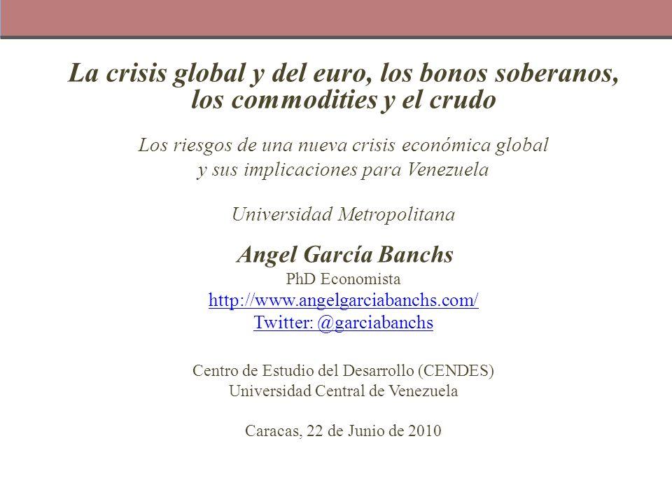 La crisis global y del euro, los bonos soberanos, los commodities y el crudo Los riesgos de una nueva crisis económica global y sus implicaciones para