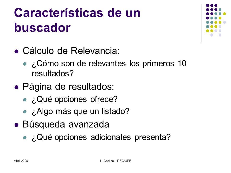 Características de un buscador Cálculo de Relevancia: ¿Cómo son de relevantes los primeros 10 resultados.