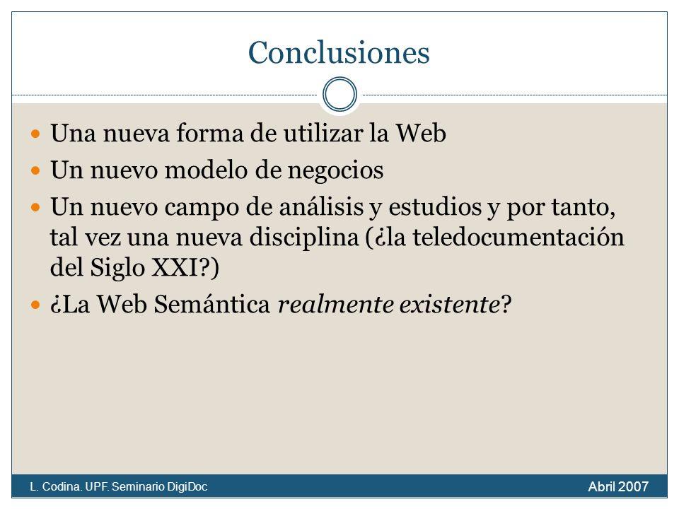 Conclusiones Una nueva forma de utilizar la Web Un nuevo modelo de negocios Un nuevo campo de análisis y estudios y por tanto, tal vez una nueva disciplina (¿la teledocumentación del Siglo XXI ) ¿La Web Semántica realmente existente.