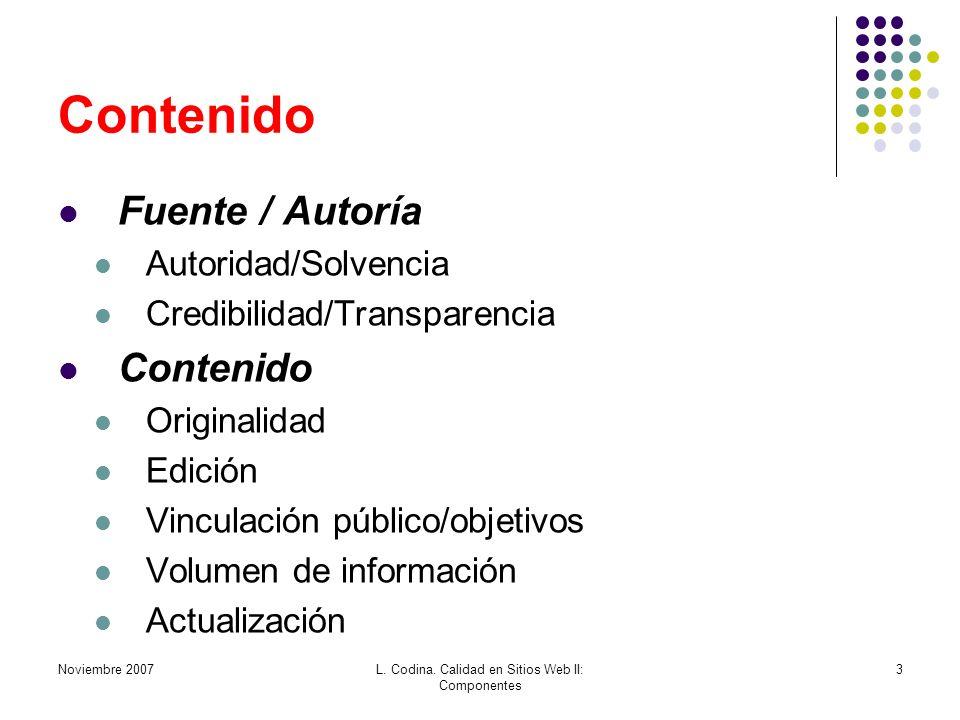 Noviembre 2007L. Codina. Calidad en Sitios Web II: Componentes 3 Contenido Fuente / Autoría Autoridad/Solvencia Credibilidad/Transparencia Contenido O