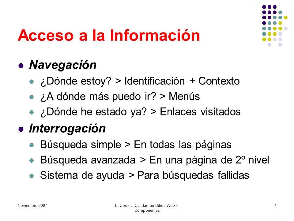 Noviembre 2007L. Codina. Calidad en Sitios Web II: Componentes 4 Acceso a la Información Navegación ¿Dónde estoy? > Identificación + Contexto ¿A dónde
