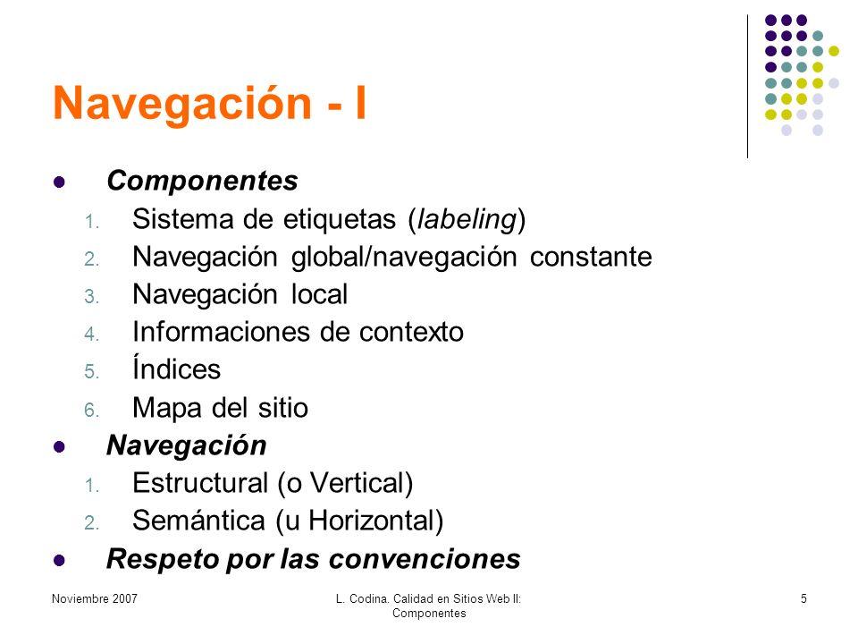 Noviembre 2007L. Codina. Calidad en Sitios Web II: Componentes 5 Navegación - I Componentes 1. Sistema de etiquetas (labeling) 2. Navegación global/na