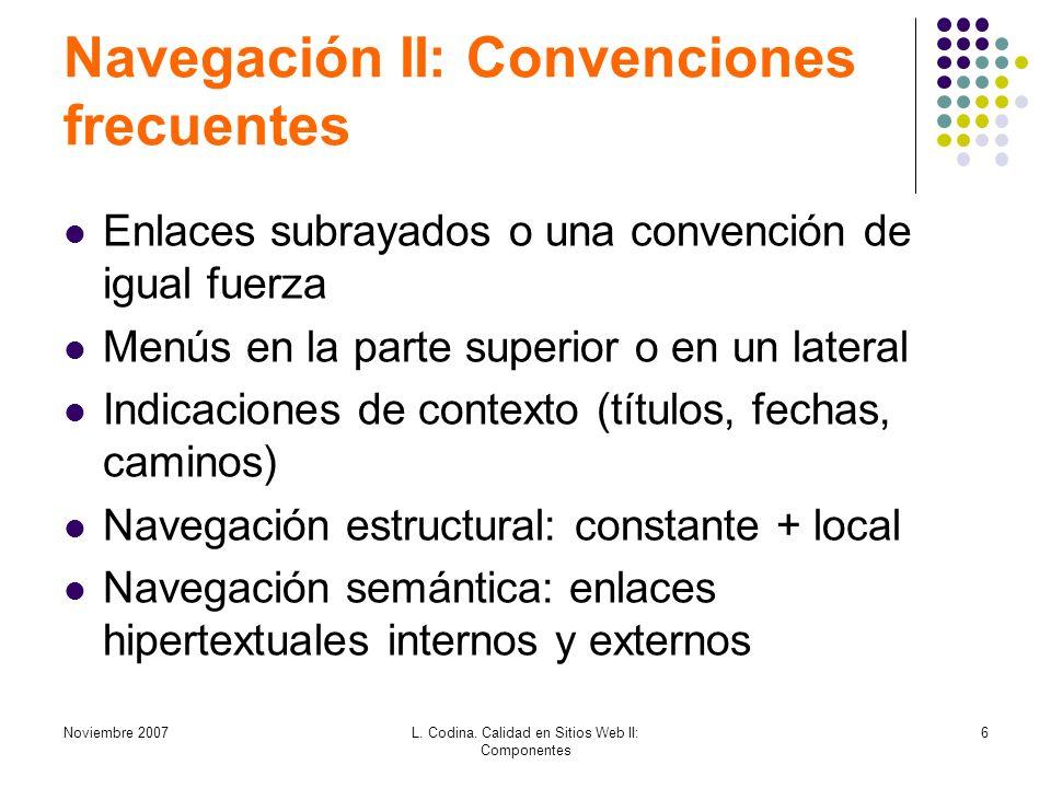 Noviembre 2007L. Codina. Calidad en Sitios Web II: Componentes 6 Navegación II: Convenciones frecuentes Enlaces subrayados o una convención de igual f