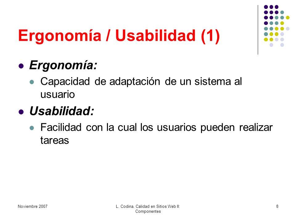 Ergonomía / Usabilidad (1) Ergonomía: Capacidad de adaptación de un sistema al usuario Usabilidad: Facilidad con la cual los usuarios pueden realizar tareas Noviembre 2007L.