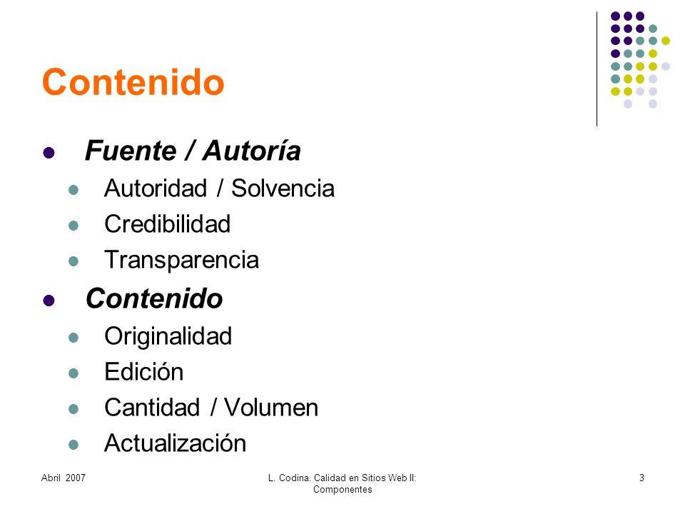 Abril 2007L. Codina. Calidad en Sitios Web II: Componentes 3 Contenido Fuente / Autoría Autoridad / Solvencia Credibilidad Transparencia Contenido Ori