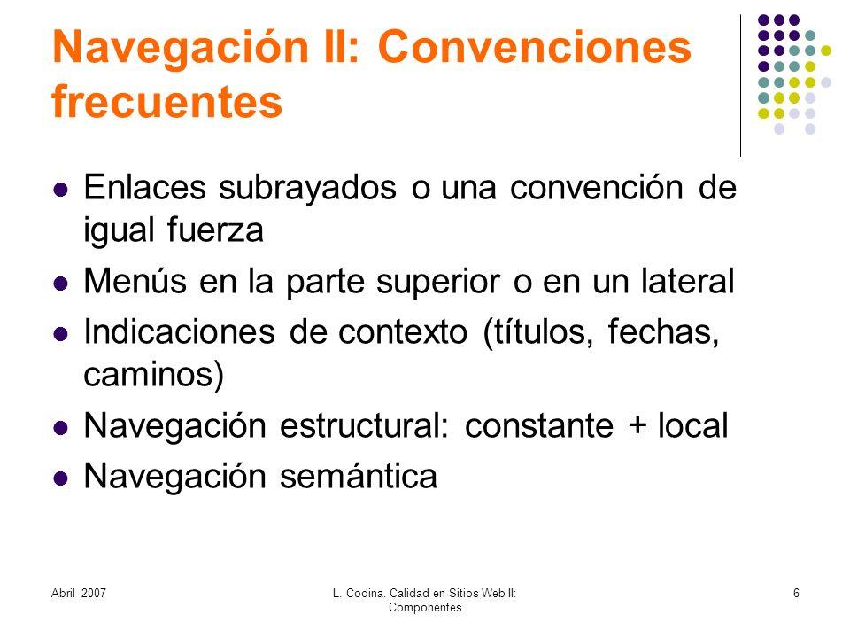 Abril 2007L. Codina. Calidad en Sitios Web II: Componentes 6 Navegación II: Convenciones frecuentes Enlaces subrayados o una convención de igual fuerz