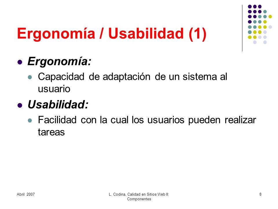 Ergonomía / Usabilidad (1) Ergonomía: Capacidad de adaptación de un sistema al usuario Usabilidad: Facilidad con la cual los usuarios pueden realizar