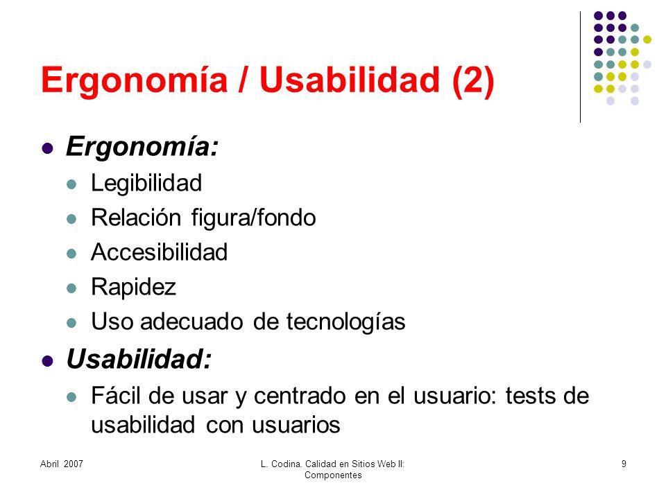 Ergonomía / Usabilidad (2) Ergonomía: Legibilidad Relación figura/fondo Accesibilidad Rapidez Uso adecuado de tecnologías Usabilidad: Fácil de usar y