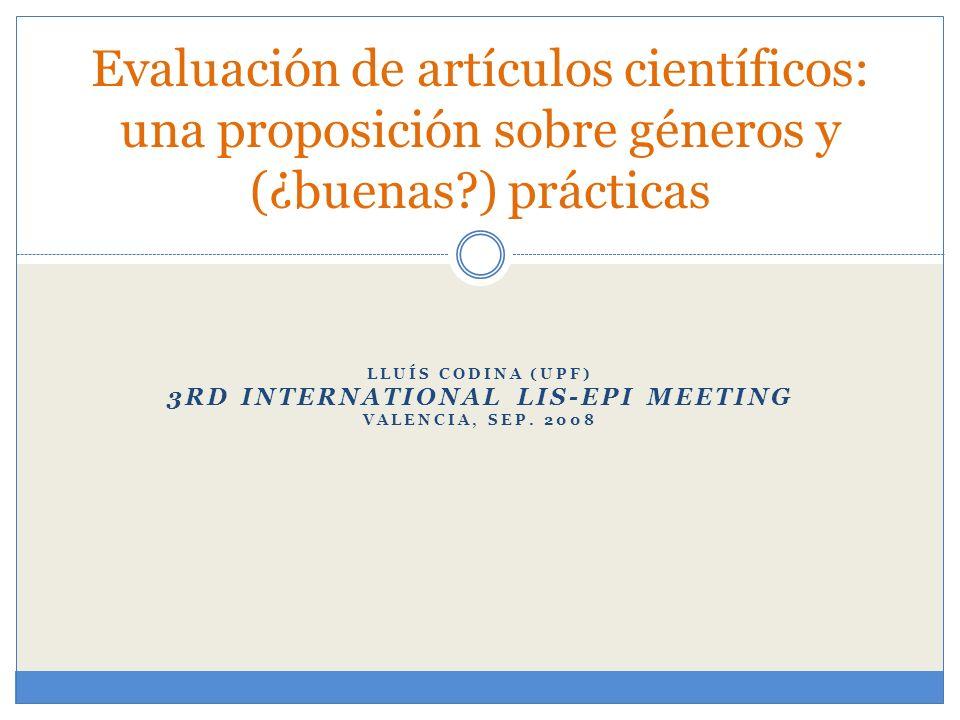 LLUÍS CODINA (UPF) 3RD INTERNATIONAL LIS-EPI MEETING VALENCIA, SEP. 2008 Evaluación de artículos científicos: una proposición sobre géneros y (¿buenas