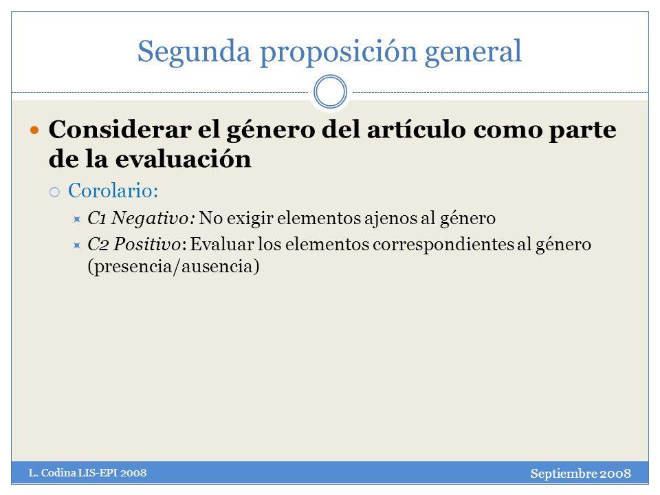 Segunda proposición general Considerar el género del artículo como parte de la evaluación Corolario: C1 Negativo: No exigir elementos ajenos al género C2 Positivo: Evaluar los elementos correspondientes al género (presencia/ausencia) Septiembre 2008 L.
