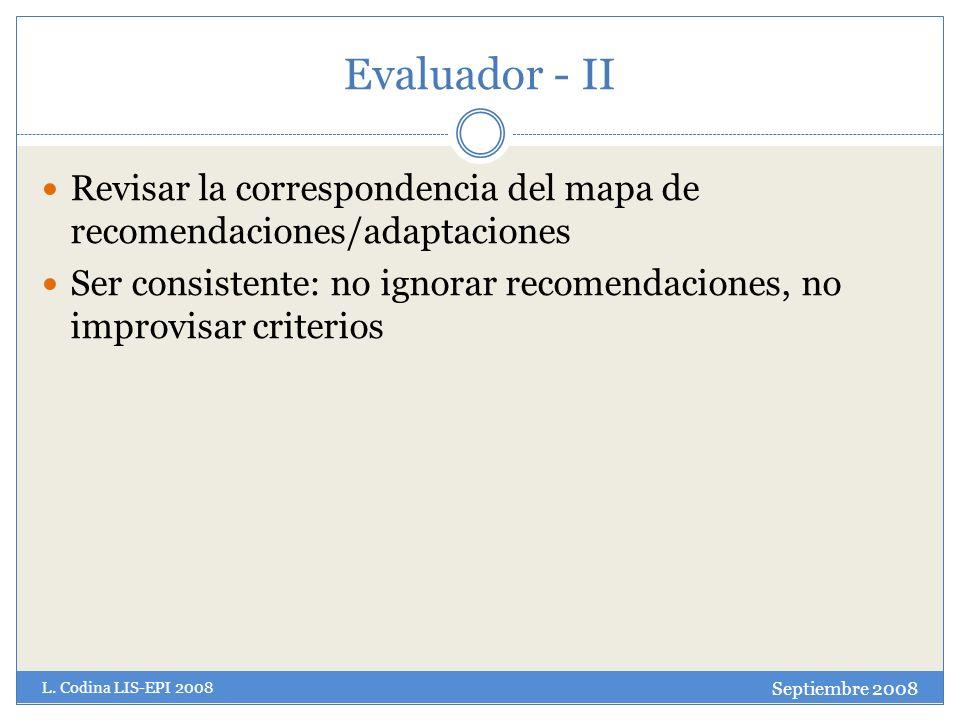 Evaluador - II Revisar la correspondencia del mapa de recomendaciones/adaptaciones Ser consistente: no ignorar recomendaciones, no improvisar criterios Septiembre 2008 L.