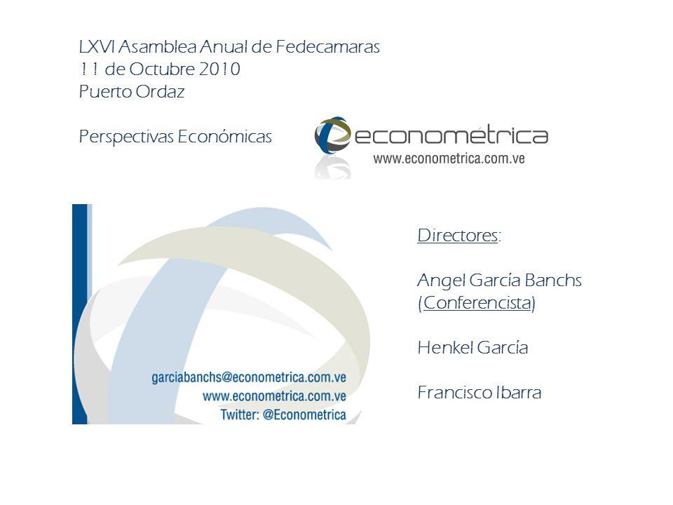LXVI Asamblea Anual de Fedecamaras 11 de Octubre 2010 Puerto Ordaz Perspectivas Económicas Directores: Angel García Banchs (Conferencista) Henkel García Francisco Ibarra
