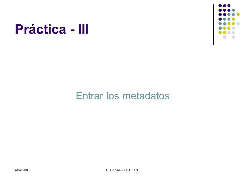 Práctica - III Entrar los metadatos Abril 2008L. Codina - IDEC/UPF
