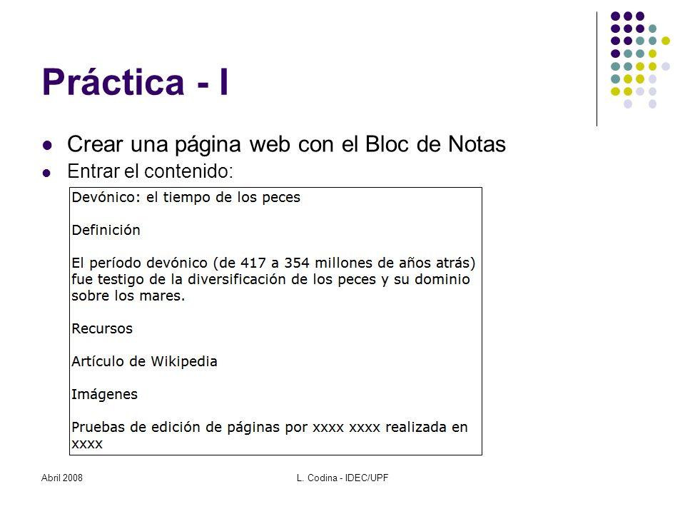 Abril 2008L. Codina - IDEC/UPF Práctica - I Crear una página web con el Bloc de Notas Entrar el contenido: