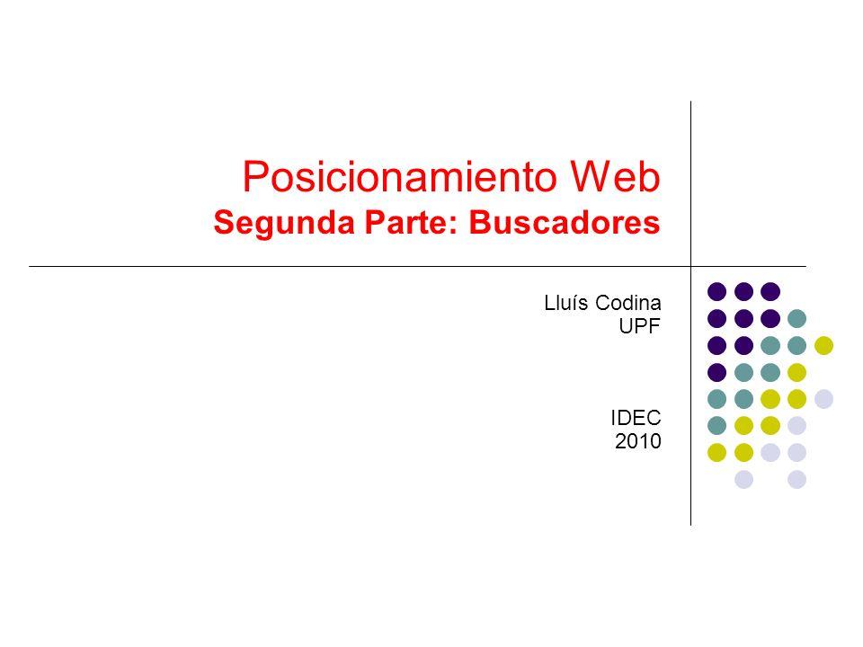 Posicionamiento Web Segunda Parte: Buscadores Lluís Codina UPF IDEC 2010