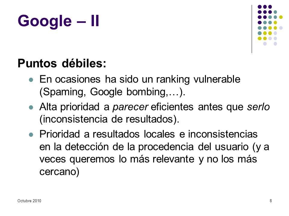 Octubre 2010 Google – II Puntos débiles: En ocasiones ha sido un ranking vulnerable (Spaming, Google bombing,…).