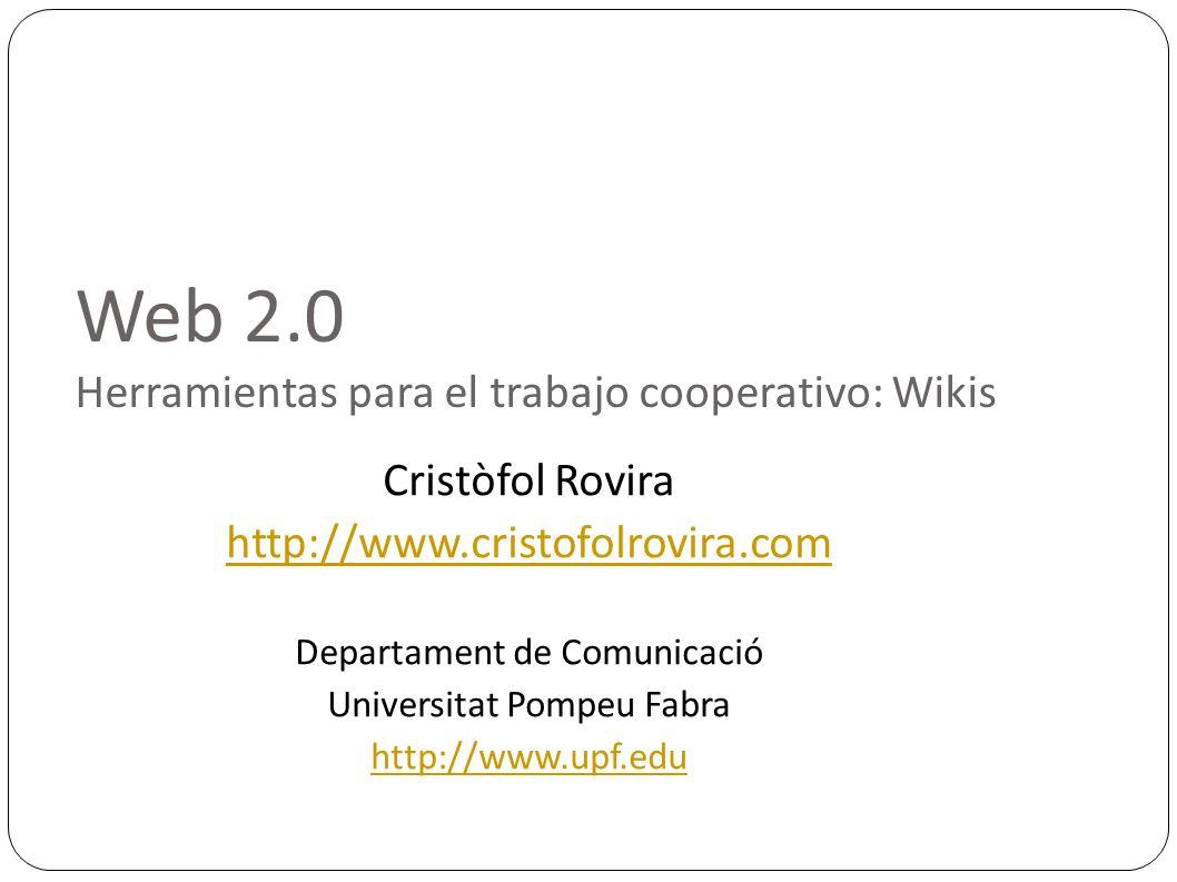 Web 2.0 Herramientas para el trabajo cooperativo: Wikis Cristòfol Rovira http://www.cristofolrovira.com Departament de Comunicació Universitat Pompeu