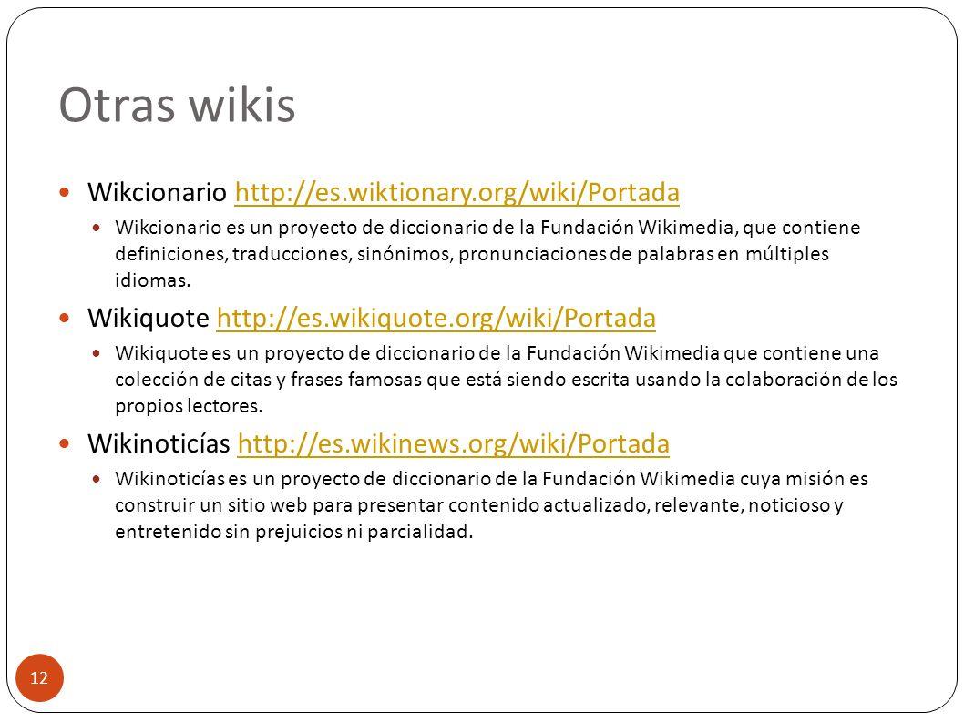 Otras wikis 12 Wikcionario http://es.wiktionary.org/wiki/Portadahttp://es.wiktionary.org/wiki/Portada Wikcionario es un proyecto de diccionario de la