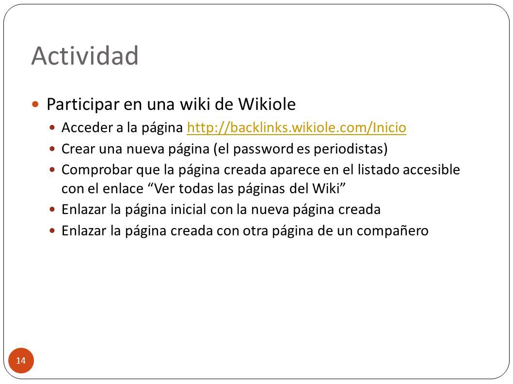 Actividad 14 Participar en una wiki de Wikiole Acceder a la página http://backlinks.wikiole.com/Iniciohttp://backlinks.wikiole.com/Inicio Crear una nu