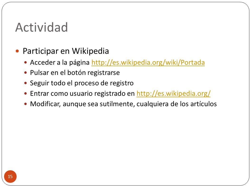 Actividad 15 Participar en Wikipedia Acceder a la página http://es.wikipedia.org/wiki/Portadahttp://es.wikipedia.org/wiki/Portada Pulsar en el botón r